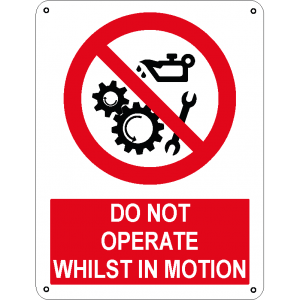 Do not operate whilst in motion