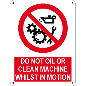 Do not oil or clean machine whilst in motion